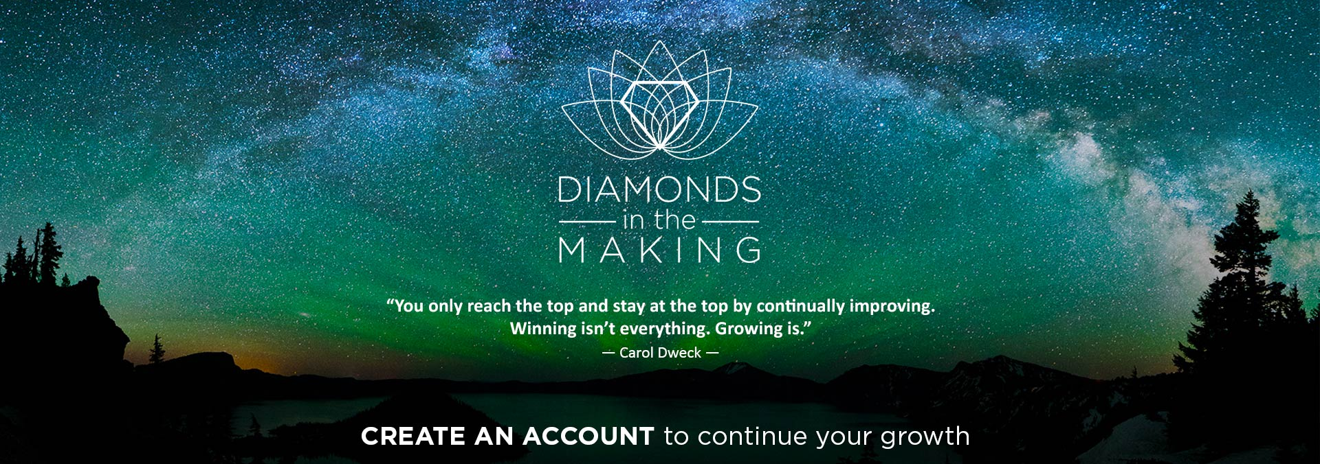 """You only reach the top and stay at the top by continually improving. Winning isn't everything. Growing is.""— Carol Dweck. Create an account to continue your growth."